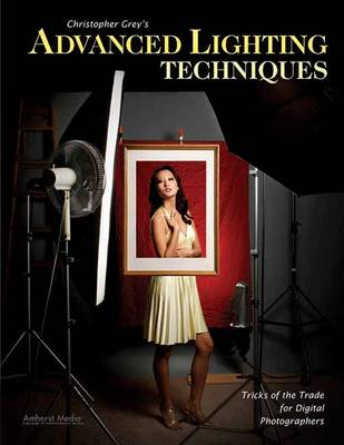 Christopher Grey's Advanced Lighting Techniques by Christopher Grey