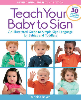 Teach Your Baby to Sign, Revised and Updated 2nd Edition by Monica Beyer