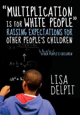 Multiplication Is For White People by Lisa Delpit