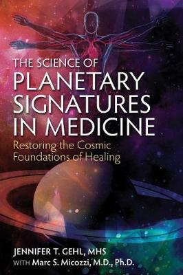 Science of Planetary Signatures in Medicine by Jennifer T. Gehl