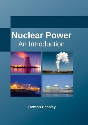 Nuclear Power: An Introduction by Trenton Hensley