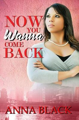 Now You Wanna Come Back by Anna Black