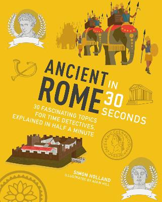 Ancient Rome in 30 Seconds by Simon Holland