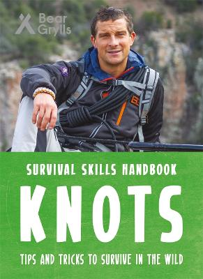 Bear Grylls Survival Skills Handbook: Knots by Bear Grylls