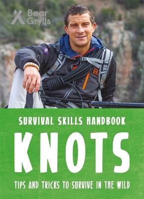 Bear Grylls Survival Skills Handbook: Knots by Bear Grylls
