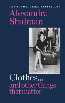 Clothes... and other things that matter: THE SUNDAY TIMES BESTSELLER A beguiling and revealing memoir from the former Editor of British Vogue by Alexandra Shulman