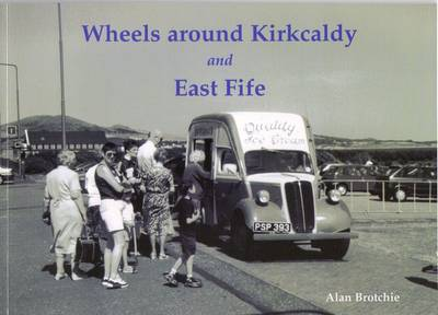 Wheels Around Kirkcaldy and East Fife by Alan Brotchie