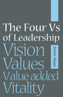 Four Vs of Leadership by Peter J. A. Shaw