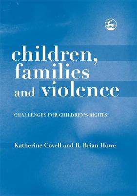 Children, Families and Violence by Brian Howe