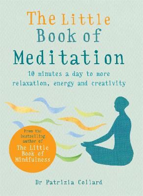 The Little Book of Meditation: 10 minutes a day to more relaxation, energy and creativity by Dr Patrizia Collard