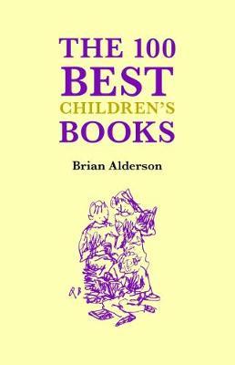 The 100 Best Books Children's Books by Brian Alderson