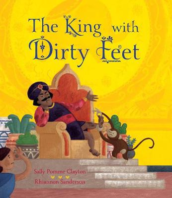 The The King with Dirty Feet by Sally Pomme Clayton