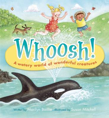 Whoosh! A Watery World of Wonderful Creatures by Marilyn Baillie