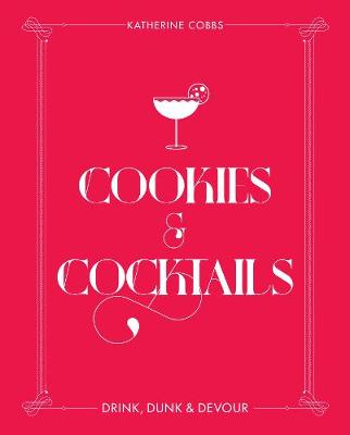 Cookies & Cocktails: Drink, Dunk & Devour by Katherine Cobbs