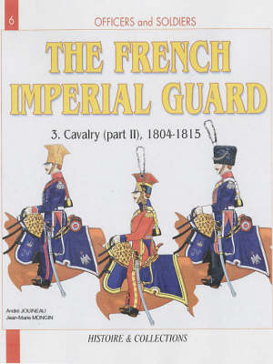 The French Imperial Guard Volume 3:  Volume 3 by Andre Jouineau