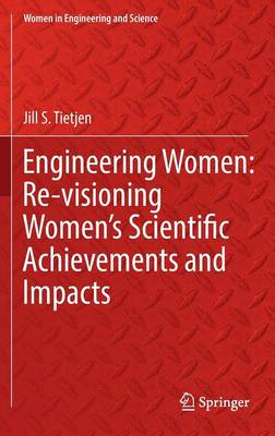 Engineering Women: Re-visioning Women's Scientific Achievements and Impacts by Jill Tietjen