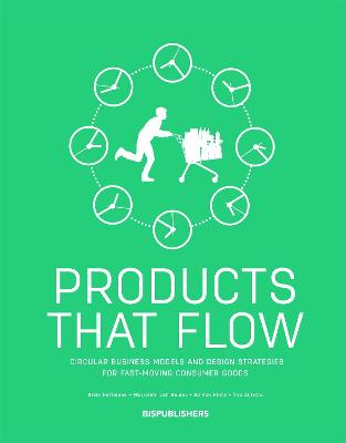 Products That Flow: Circular Business Models and Design Strategies for Fast-Moving Consumer Goods: Circular Business Models and Design Strategies for Fast-Moving Consumer Goods by Siem Haffmans