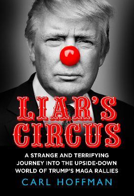 Liar's Circus by Carl Hoffman