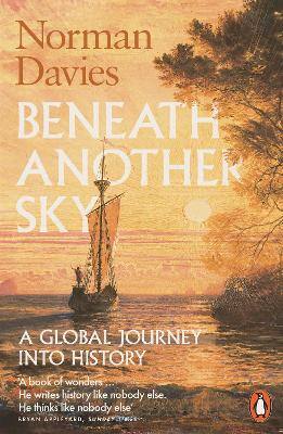 Beneath Another Sky: A Global Journey into History by Norman Davies