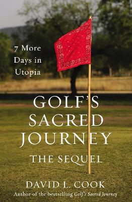 Golf's Sacred Journey, the Sequel by David L. Cook
