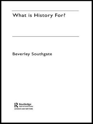 What is History For? by Beverley Southgate