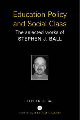 Education Policy and Social Class by Stephen J. Ball