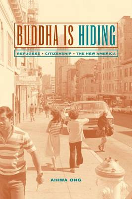Buddha Is Hiding: Refugees, Citizenship, the New America by Aihwa Ong