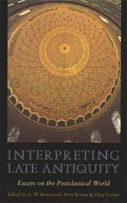 Interpreting Late Antiquity by G. W. Bowersock