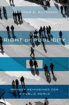 The Right of Publicity by Jennifer Rothman