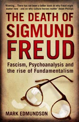 Death of Sigmund Freud: Fascism, Psychoanalysis and the Rise of Fundamentalism book