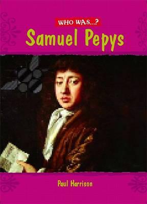 Who Was: Samuel Pepys? by Paul Harrison
