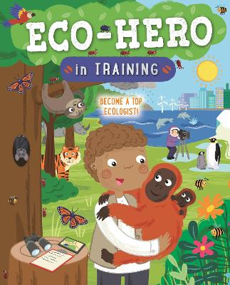 Eco Hero In Training: Become a top ecologist book