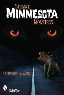 Strange Minnesota Monsters by Christopher S. Larsen