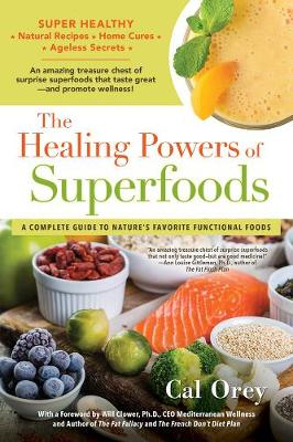 The Healing Powers Of Superfoods by Cal Orey