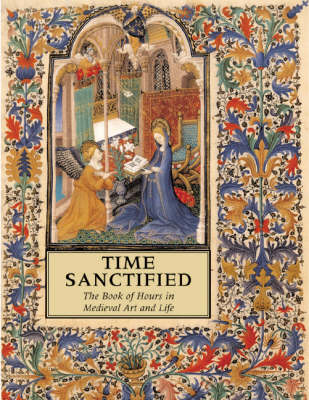 Time Sanctified: The 'Book of Hours' in Medieval Art and Life by Roger S. Wieck