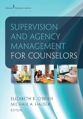 Supervision and Agency Management for Counselors by Elizabeth R. O'Brien