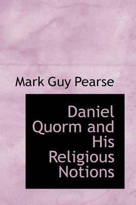 Daniel Quorm and His Religious Notions by Mark Guy Pearse