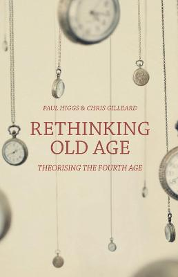 Rethinking Old Age by Paul Higgs