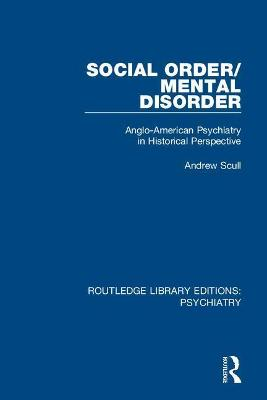 Social Order/Mental Disorder: Anglo-American Psychiatry in Historical Perspective book