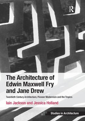 The Architecture of Edwin Maxwell Fry and Jane Drew by Iain Jackson