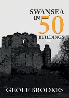 Swansea in 50 Buildings by Geoff Brookes
