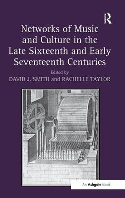 Networks of Music and Culture in the Late Sixteenth and Early Seventeenth Centuries by David J. Smith