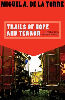Trails of Hope and Terror by Miguel A. De la Torre
