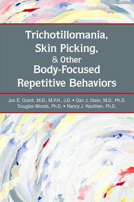 Trichotillomania, Skin Picking, and Other Body-Focused Repetitive Behaviors by Jon E. Grant