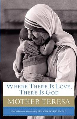 Where There Is Love, There Is God by Mother Teresa of Calcutta