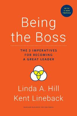 Being the Boss: The 3 Imperatives for Becoming a Great Leader by Linda A. Hill