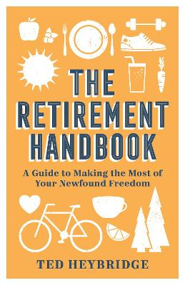 The Retirement Handbook: A Guide to Making the Most of Your Newfound Freedom by Ted Heybridge