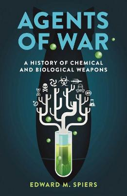 Agents of War: A History of Chemical and Biological Weapons book