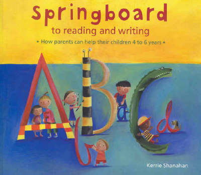 Springboard to Reading and Writing: How Parents Can Help Their Children 4-6 Years by Kerrie Shanahan