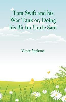 Tom Swift and his War Tank: Doing his Bit for Uncle Sam by Victor Appleton